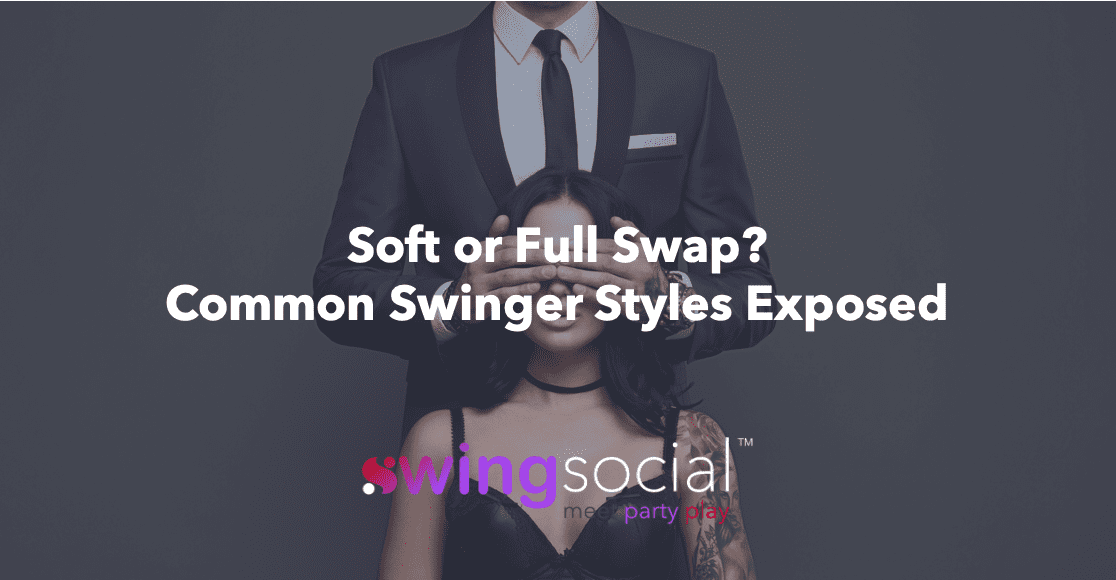 Soft Or Full Swap? Common Swinger Styles Exposed